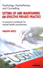 Setting Up and Maintaining an Effective Private Practice: A Practical Workbook for Mental Health Practitioners