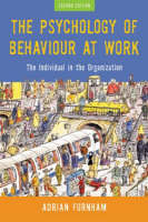 The Psychology of Behaviour at Work: The Individual in the Organization: Second Edition