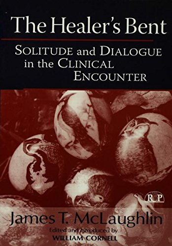 The Healer's Bent: Solitude and Dialogue in the Clinical Encounter