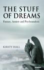 The Stuff of Dreams: Anxiety, Fantasy, and Psychoanalysis