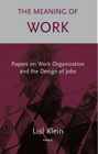 The Meaning of Work: Papers on Work Organization and the Design of Jobs
