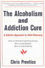 The Alcoholism and Addiction Cure: A Holistic Approach to Total Recovery