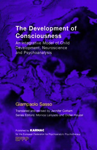 The Development of Consciousness: An Integrative Model of Child Development, Neuroscience and Psychoanalysis