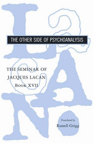 The Seminar of Jacques Lacan Book XVII: The Other Side of Psychoanalysis