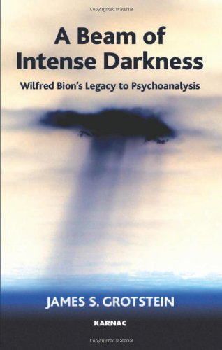 A Beam of Intense Darkness: Wilfred Bion's Legacy to Psychoanalysis