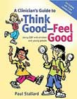 A Clinician's Guide to Think Good, Feel Good: Using CBT with Children and Young People