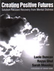 Creating Positive Futures: Solution Focused Recovery from Mental Distress