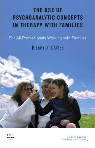 The Use of Psychoanalytic Concepts in Therapy with Families: For all Professionals Working with Families