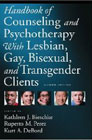 Handbook of Counseling and Psychotherapy with Lesbian, Gay, Bisexual, and Transgender Clients