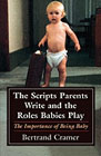 The Scripts Parents Write and the Roles Babies Play: Importance of Being Baby