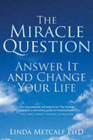 The Miracle Question: Answer it and Change Your Life