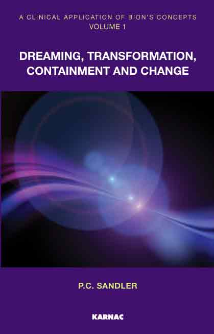 A Clinical Application of Bion's Concepts: Volume 1: Dreaming, Transformation, Containment and Change
