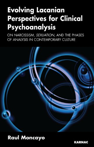 Evolving Lacanian Perspectives for Clinical Psychoanalysis: On Narcissism, Sexuation, and the Phases of Analysis in Contemporary Culture