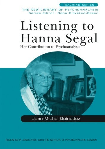 Listening to Hanna Segal: Her Contribution to Psychoanalysis