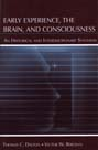 Early Experience, the Brain, and Consciousness: An Historical and Interdisciplinary Synthesis