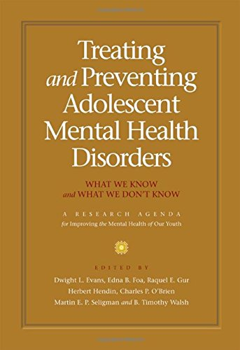 Treating and Preventing Adolescent Mental Health Disorders: What We Know and What We Don't Know - A Research Agenda for Improving the Mental Health of Our Youth