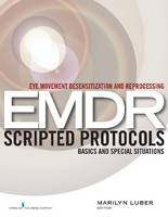 Eye Movement Desensitization and Reprocessing: EMDR Scripted Protocols: Basics and Special Situations