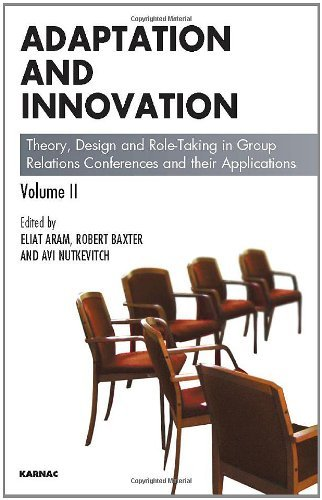 Adaptation and Innovation: Theory, Design and Role-Taking in Group Relations Conferences and their Applications