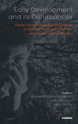 Early Development and its Disturbances: Clinical, Conceptual and Empirical Research on ADHD and other Psychopathologies and its Epistemological Reflections