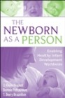 The Newborn as a Person: Enabling Healthy Infant Development Worldwide