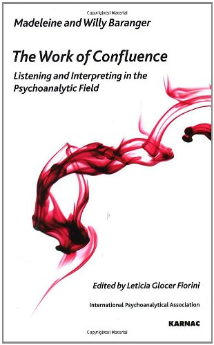 The Work of Confluence: Listening and Interpreting in the Psychoanalytic Field