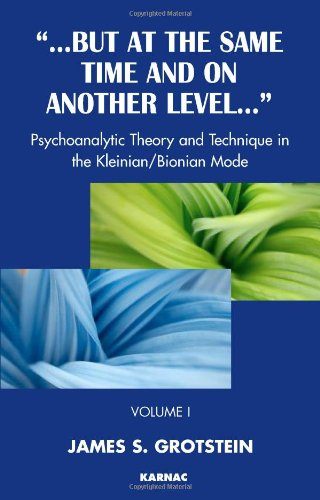 But at the Same Time and on Another Level: Volume 1: Psychoanalytic Theory and Technique in the Kleinian/Bionian Mode