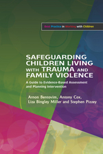 Safeguarding Children Living with Trauma and Family Violence: Evidence-Based Assessment, Analysis, and Planning Intervention