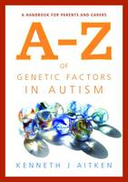 A-Z of Genetic Factors in Autism: A Handbook for Parents and Carers