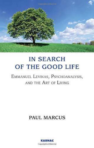 In Search of the Good Life: Emmanuel Levinas, Psychoanalysis, and the Art of Living