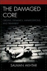 The Damaged Core: Origins, Dynamics, Manifestations, and Treatment