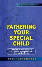 Fathering Your Special Child: A Book for Fathers or Carers of Children Diagnosed with Asperger Syndrome