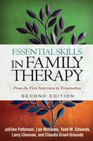 Essential Skills In Family Therapy: From the First Interview to Termination: Second Edition