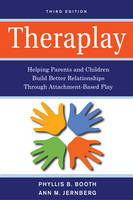 Theraplay: Helping Parents and Children Build Better Relationships Through Attachment-Based Play: Third Edition