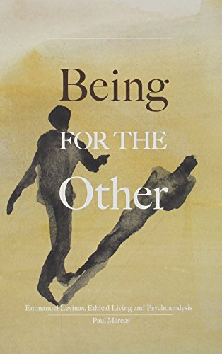 Being for the Other: Emmanuel Levinas, Ethical Living and Psychoanalysis
