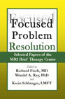 Focused Problem Resolution: Selected Papers of the MRI Brief Therapy Center