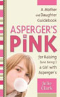 Aspergers in Pink: A Guidebook for Raising (and Being!) a Girl with Aspergers Syndrome