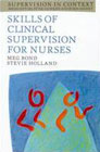 Skills of Clinical Supervision for Nurses: A Practical Guide for Supervisees, Clinical Supervisors and Managers