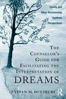 The Counselor's Guide for Facilitating the Interpretation of Dreams: Family and Other Relationship Systems Perspectives