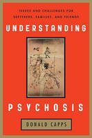 Understanding Psychosis: Issues and Challenges for Sufferers, Families and Friends