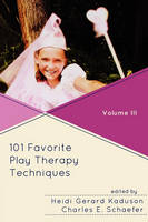 101 Favorite Play Therapy Techniques: Volume 3