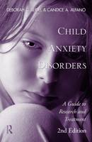 Child Anxiety Disorders: A Guide to Research and Treatment: Second Edition