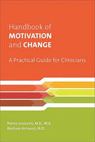 Handbook of Motivation and Change: A Practical Guide for Clinicians