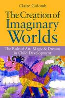 The Creation of Imaginary Worlds: The Role of Art, Magic and Dreams in Child Development
