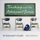Teaching the Adolescent Brain: An Educators Guide