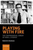Playing with Fire: The Controversial Career of Hans J. Eysenck
