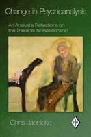 Change in Psychoanalysis: An Analyst's Reflections on the Therapeutic Relationship