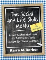 The Social and Life Skills Menu: A Skill Building Workbook for Adolescents with Autism Spectrum Disorders