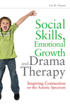 Social Skills, Emotional Growth and Drama Therapy: Inspiring Connection on the Autism Spectrum