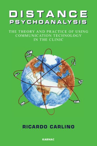 Distance Psychoanalysis: The Theory and Practice of Using Communication Technology in the Clinic
