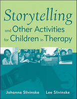 Storytelling and Other Activities for Children in Therapy: Activities for Therapeutic Practice with Children
